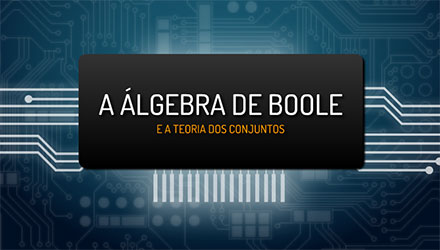 A Álgebra de Boole e a Teoria dos Conjuntos